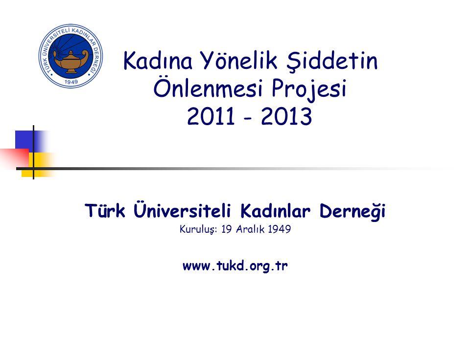 Kadına Yönelik Şiddetin Önlenmesi Projesi 2011 - 2013 Türk Üniversiteli Kadınlar Derneği Kuruluş: 19 Aralık 1949 www.tukd.org.tr