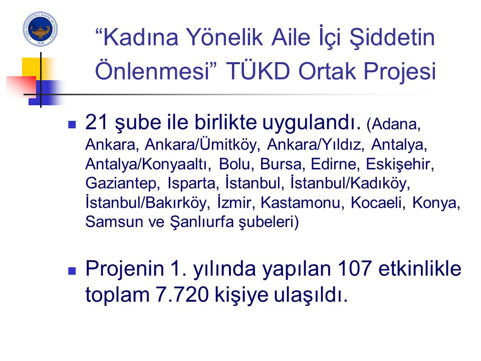 """""""Kadına Yönelik Aile İçi Şiddetin Önlenmesi"""" TÜKD Ortak Projesi 21 şube ile birlikte uygulandı. (Adana, Ankara, Ankara/Ümitköy, Ankara/Yıldız, Antalya"""