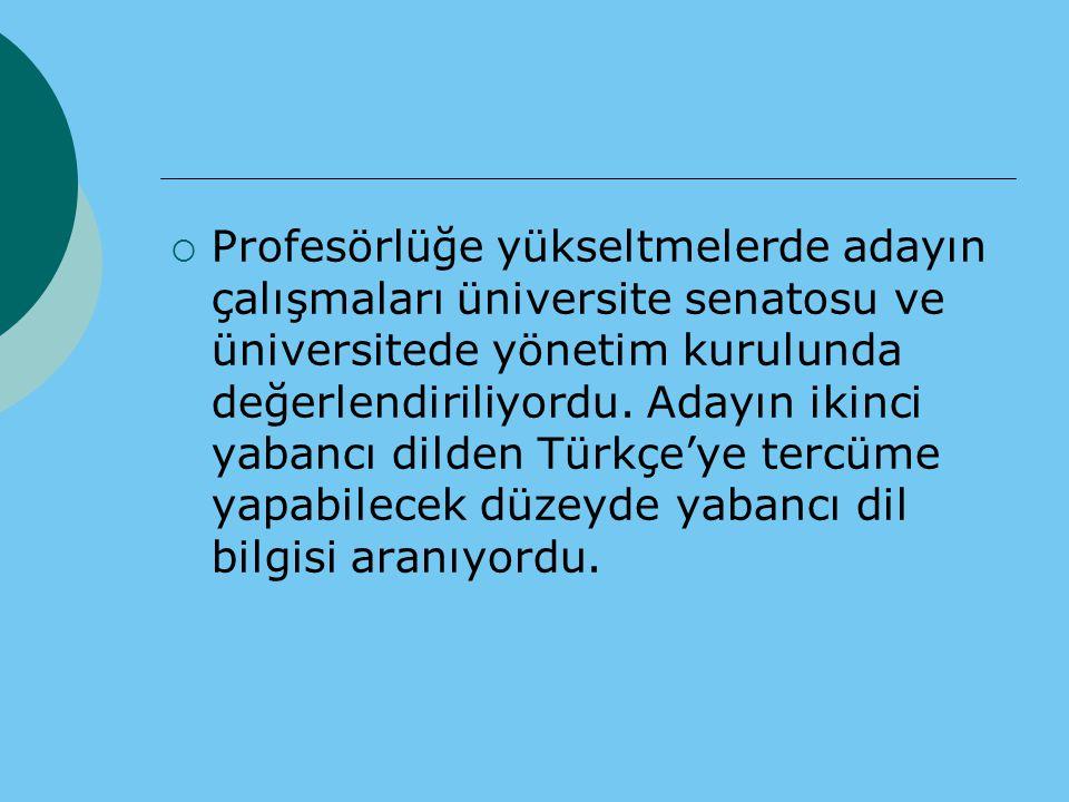  Profesörlüğe yükseltmelerde adayın çalışmaları üniversite senatosu ve üniversitede yönetim kurulunda değerlendiriliyordu. Adayın ikinci yabancı dild