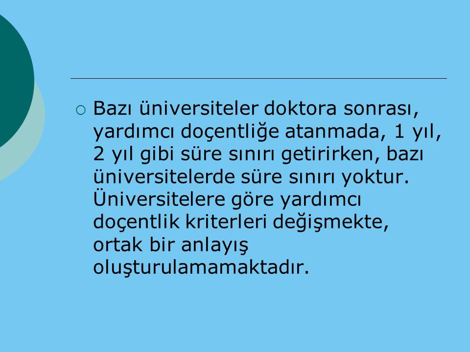  Bazı üniversiteler doktora sonrası, yardımcı doçentliğe atanmada, 1 yıl, 2 yıl gibi süre sınırı getirirken, bazı üniversitelerde süre sınırı yoktur.