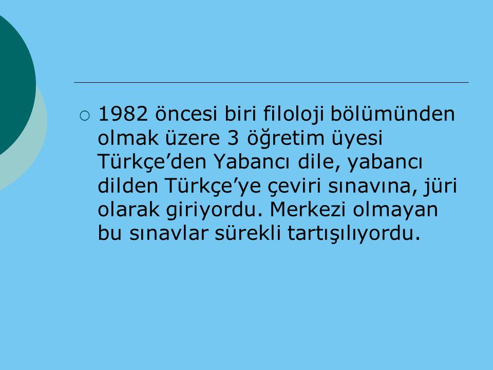  1982 öncesi biri filoloji bölümünden olmak üzere 3 öğretim üyesi Türkçe'den Yabancı dile, yabancı dilden Türkçe'ye çeviri sınavına, jüri olarak giriyordu.