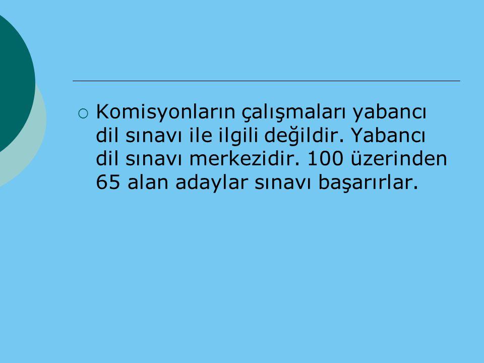  Komisyonların çalışmaları yabancı dil sınavı ile ilgili değildir. Yabancı dil sınavı merkezidir. 100 üzerinden 65 alan adaylar sınavı başarırlar.