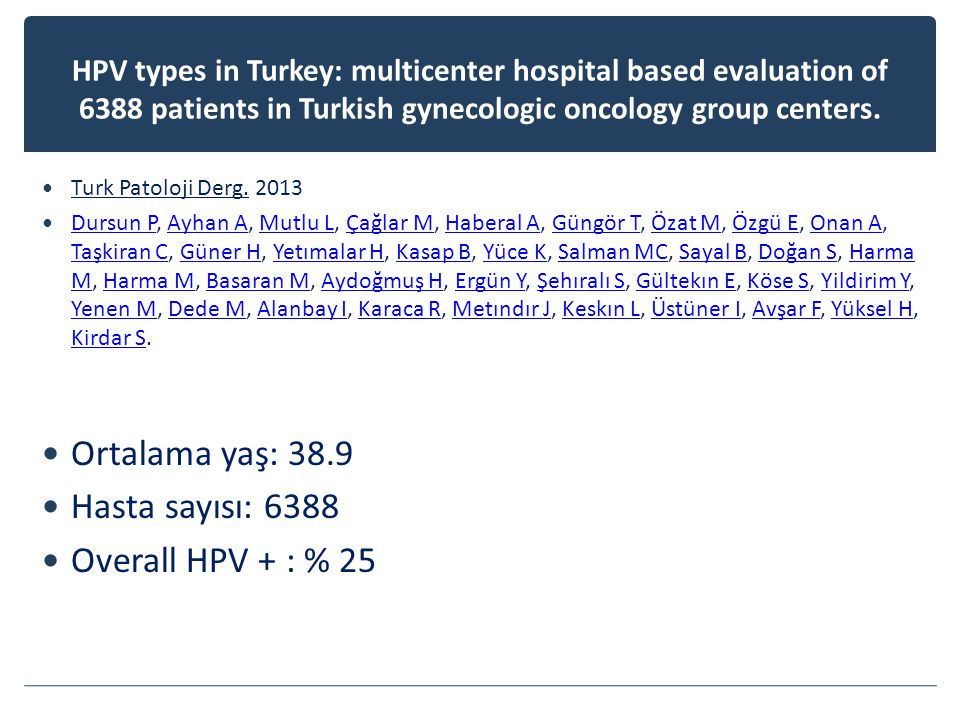 HPV types in Turkey: multicenter hospital based evaluation of 6388 patients in Turkish gynecologic oncology group centers.