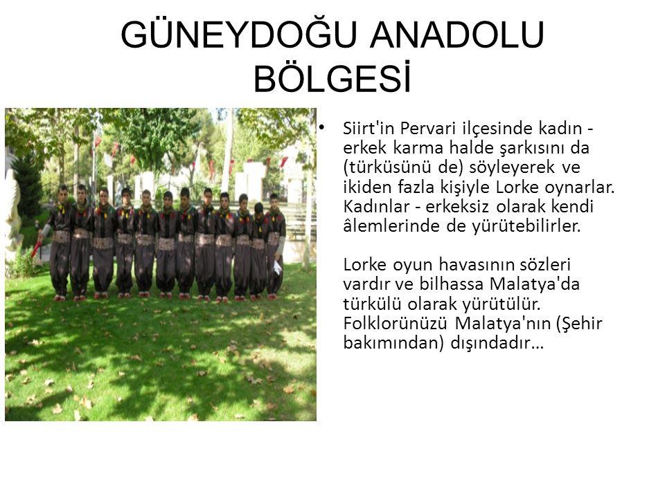 GÜNEYDOĞU ANADOLU BÖLGESİ Siirt'in Pervari ilçesinde kadın - erkek karma halde şarkısını da (türküsünü de) söyleyerek ve ikiden fazla kişiyle Lorke oy