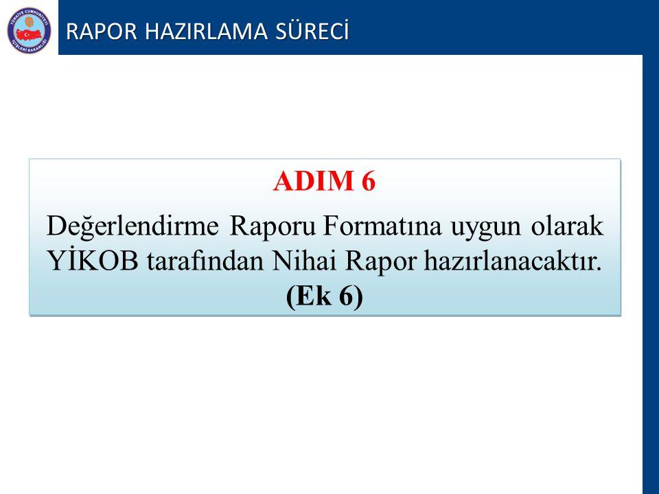 RAPOR HAZIRLAMA SÜRECİ ADIM 6 Değerlendirme Raporu Formatına uygun olarak YİKOB tarafından Nihai Rapor hazırlanacaktır. (Ek 6) ADIM 6 Değerlendirme Ra