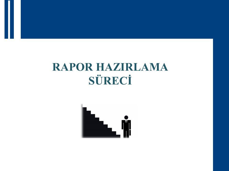 RAPOR HAZIRLAMA SÜRECİ