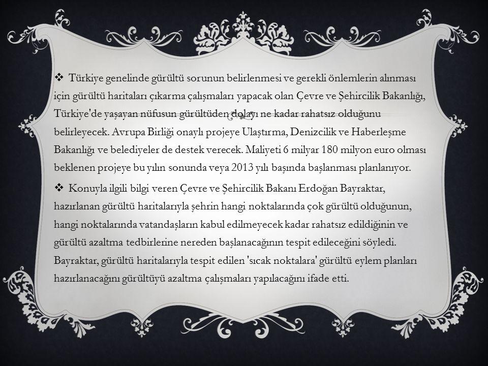  Türkiye genelinde gürültü sorunun belirlenmesi ve gerekli önlemlerin alınması için gürültü haritaları çıkarma çalışmaları yapacak olan Çevre ve Şehi