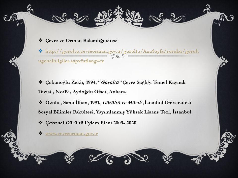  Çevre ve Orman Bakanlığı sitesi  http://gurultu.cevreorman.gov.tr/gurultu/AnaSayfa/sorular/gurult ugenelbilgiler.aspx?sflang=tr http://gurultu.cevr