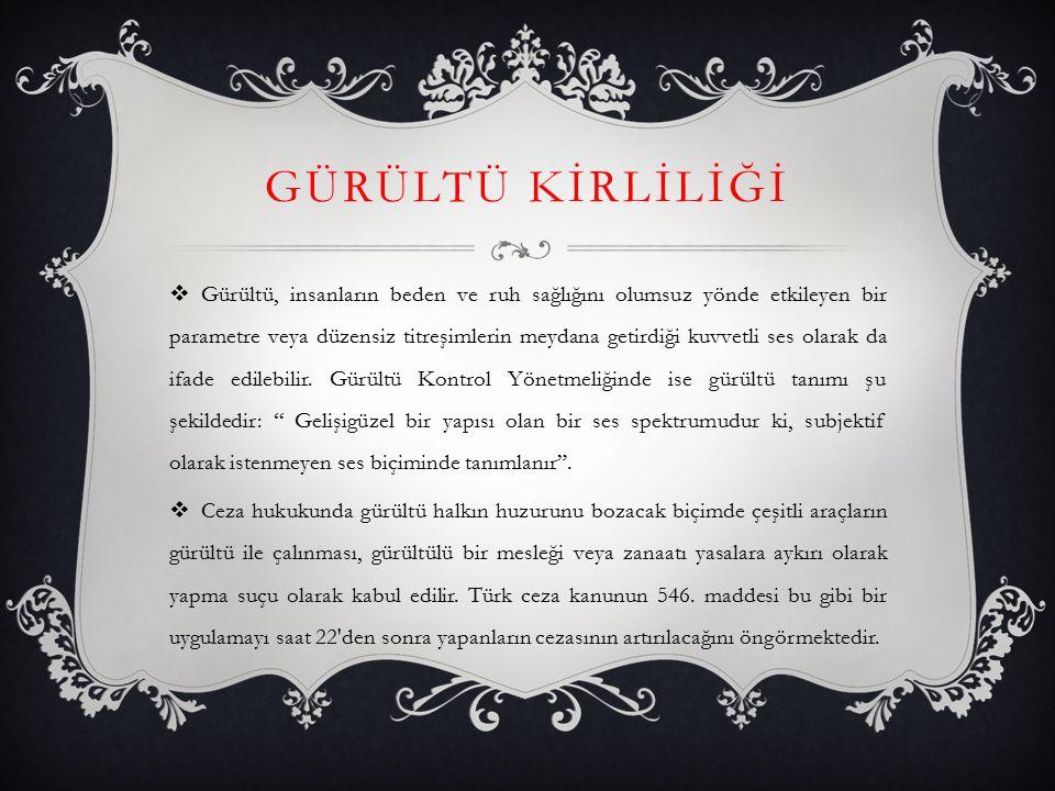  Türkiye' de gürültü, bir çok toplumsal ve ekonomik gelişme sorunu arasında olduğu kadar, çevre sorunları içinde de öncelikli bir yer işgal etmemiştir.