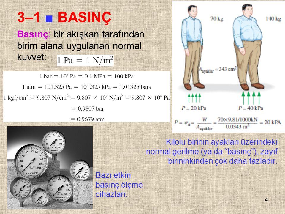 """4 3–1 ■ BASINÇ Kilolu birinin ayakları üzerindeki normal gerilme (ya da """"basınç""""), zayıf birininkinden çok daha fazladır. Bazı etkin basınç ölçme ciha"""