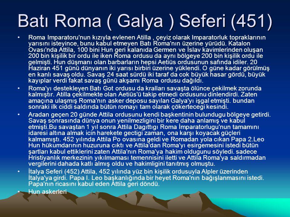 Batı Roma ( Galya ) Seferi (451) Roma Imparatoru'nun kızıyla evlenen Atilla, çeyiz olarak Imparatorluk topraklarının yarısını isteyince, bunu kabul et