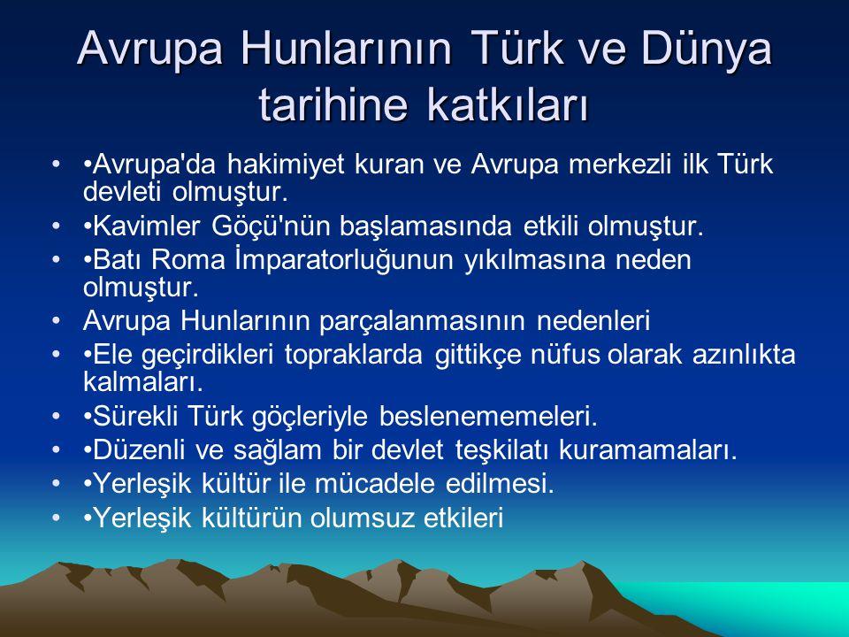 Avrupa Hunlarının Türk ve Dünya tarihine katkıları Avrupa'da hakimiyet kuran ve Avrupa merkezli ilk Türk devleti olmuştur. Kavimler Göçü'nün başlaması