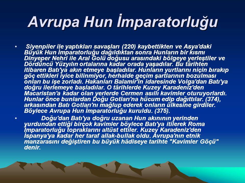 Avrupa Hun İmparatorluğu Siyenpiler ile yaptıkları savaşları (220) kaybettikten ve Asya'daki Büyük Hun İmparatorluğu dağıldıktan sonra Hunların bir kı