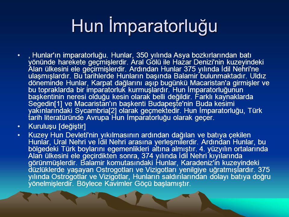 Hun İmparatorluğu, Hunlar'ın imparatorluğu. Hunlar, 350 yılında Asya bozkırlarından batı yönünde harekete geçmişlerdir. Aral Gölü ile Hazar Denizi'nin