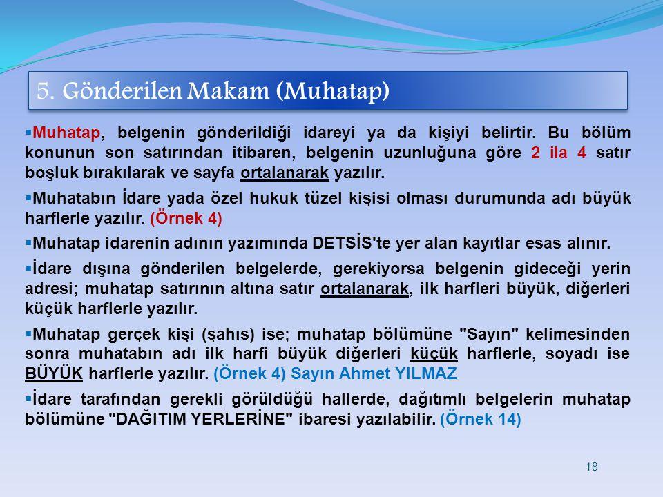 5. Gönderilen Makam (Muhatap)  Muhatap, belgenin gönderildiği idareyi ya da kişiyi belirtir. Bu bölüm konunun son satırından itibaren, belgenin uzunl