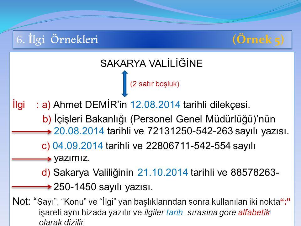 6. İ lgi Örnekleri (Örnek 5) SAKARYA VALİLİĞİNE İlgi : a) Ahmet DEMİR'in 12.08.2014 tarihli dilekçesi. b) İçişleri Bakanlığı (Personel Genel Müdürlüğü