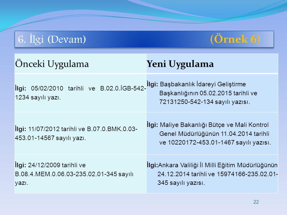 6. İ lgi (Devam) (Örnek 6) Önceki UygulamaYeni Uygulama İlgi: 05/02/2010 tarihli ve B.02.0.İGB-542- 1234 sayılı yazı. İlgi: Başbakanlık İdareyi Gelişt