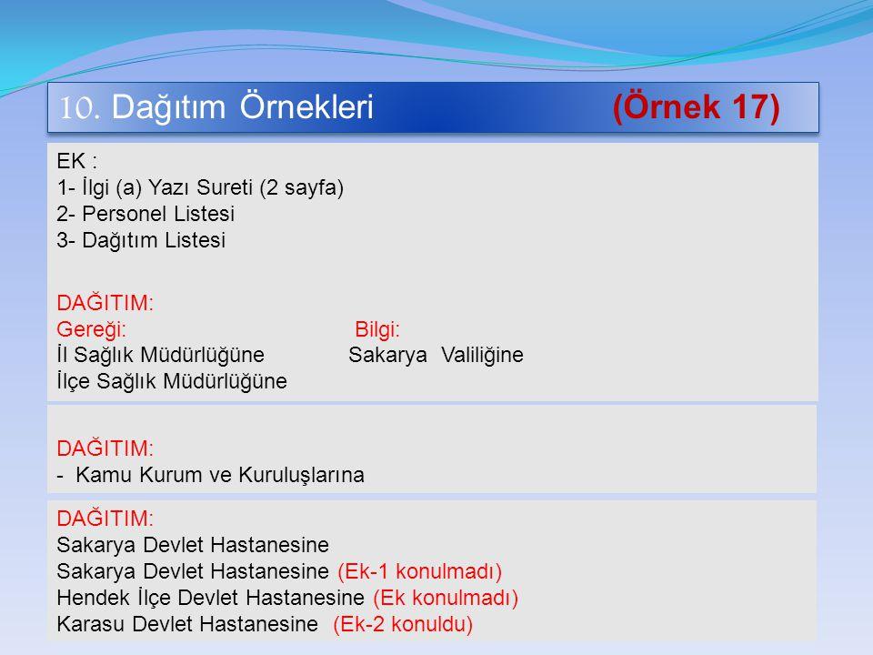 10. Dağıtım Örnekleri (Örnek 17) EK : 1- İlgi (a) Yazı Sureti (2 sayfa) 2- Personel Listesi 3- Dağıtım Listesi DAĞITIM: Gereği: Bilgi: İl Sağlık Müdür