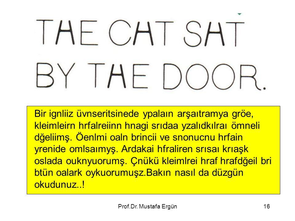 Prof.Dr. Mustafa Ergün16 Bir ignliiz üvnseritsinede ypalaın arşaıtramya gröe, kleimleirn hrfalreiinn hnagi srıdaa yzalıdkılraı ömneli dğeliimş. Öenlmi