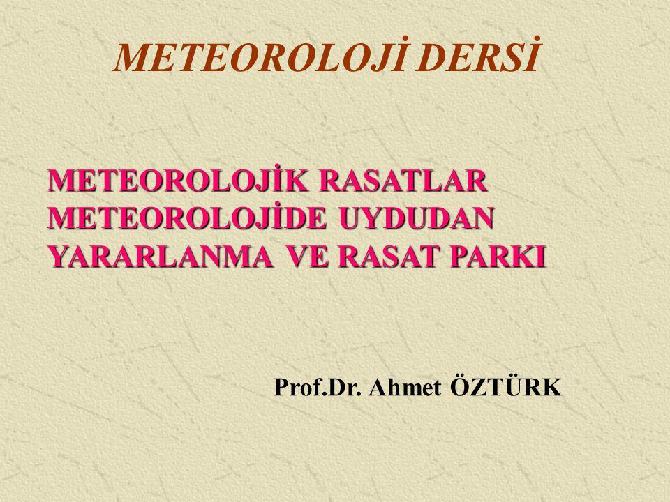 METEOROLOJİ DERSİ METEOROLOJİK RASATLAR METEOROLOJİDE UYDUDAN YARARLANMA VE RASAT PARKI Prof.Dr. Ahmet ÖZTÜRK