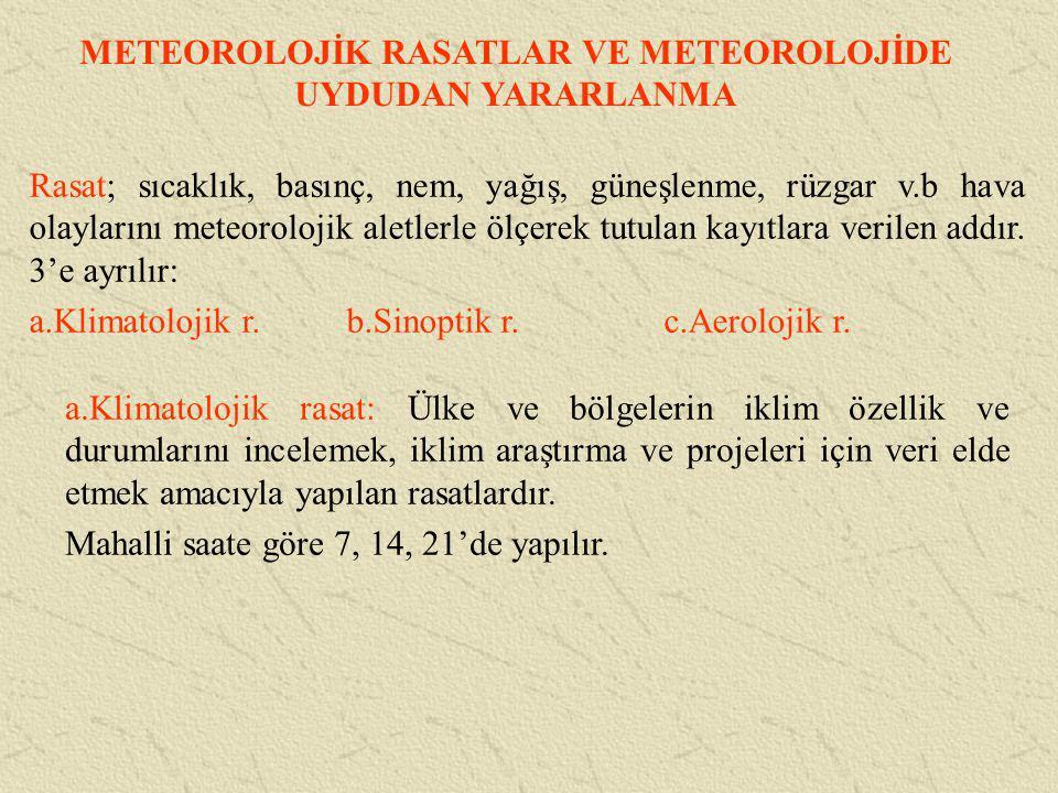 METEOROLOJİK RASATLAR VE METEOROLOJİDE UYDUDAN YARARLANMA Rasat; sıcaklık, basınç, nem, yağış, güneşlenme, rüzgar v.b hava olaylarını meteorolojik ale