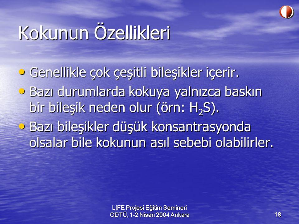 LIFE Projesi Eğitim Semineri ODTÜ, 1-2 Nisan 2004 Ankara18 Kokunun Özellikleri Genellikle çok çeşitli bileşikler içerir.