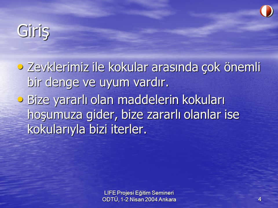 LIFE Projesi Eğitim Semineri ODTÜ, 1-2 Nisan 2004 Ankara15 Koku Algılama Kokunun algılanmasında; Kişinin fiziksel durumu Kişinin fiziksel durumu Kişinin sosyal geçmişi Kişinin sosyal geçmişi Kişinin koku hafızası Kişinin koku hafızası Kişinin algılama düzeyi Kişinin algılama düzeyi önemlidir.