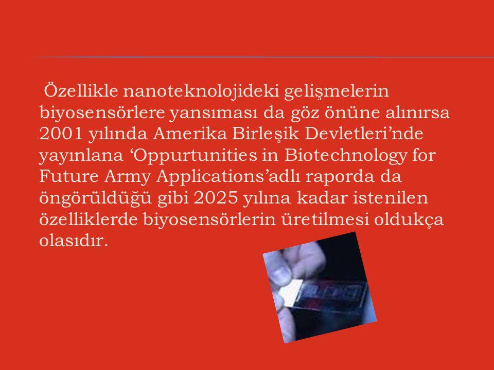 Özellikle nanoteknolojideki gelişmelerin biyosensörlere yansıması da göz önüne alınırsa 2001 yılında Amerika Birleşik Devletleri'nde yayınlana 'Oppurt