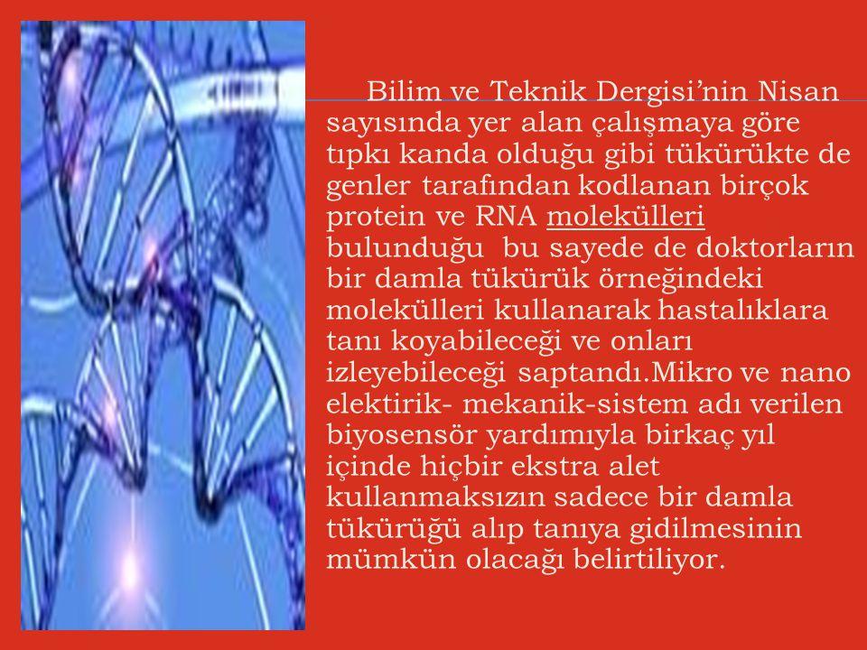 Bilim ve Teknik Dergisi'nin Nisan sayısında yer alan çalışmaya göre tıpkı kanda olduğu gibi tükürükte de genler tarafından kodlanan birçok protein ve