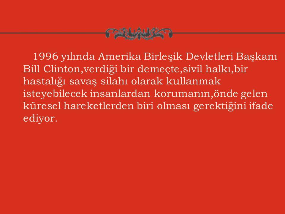 1996 yılında Amerika Birleşik Devletleri Başkanı Bill Clinton,verdiği bir demeçte,sivil halkı,bir hastalığı savaş silahı olarak kullanmak isteyebilece