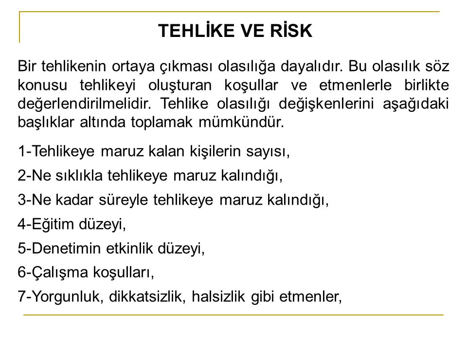 Risk kavramının literatürde değişik tanımları vardır, bunlardan bazıları: 1.