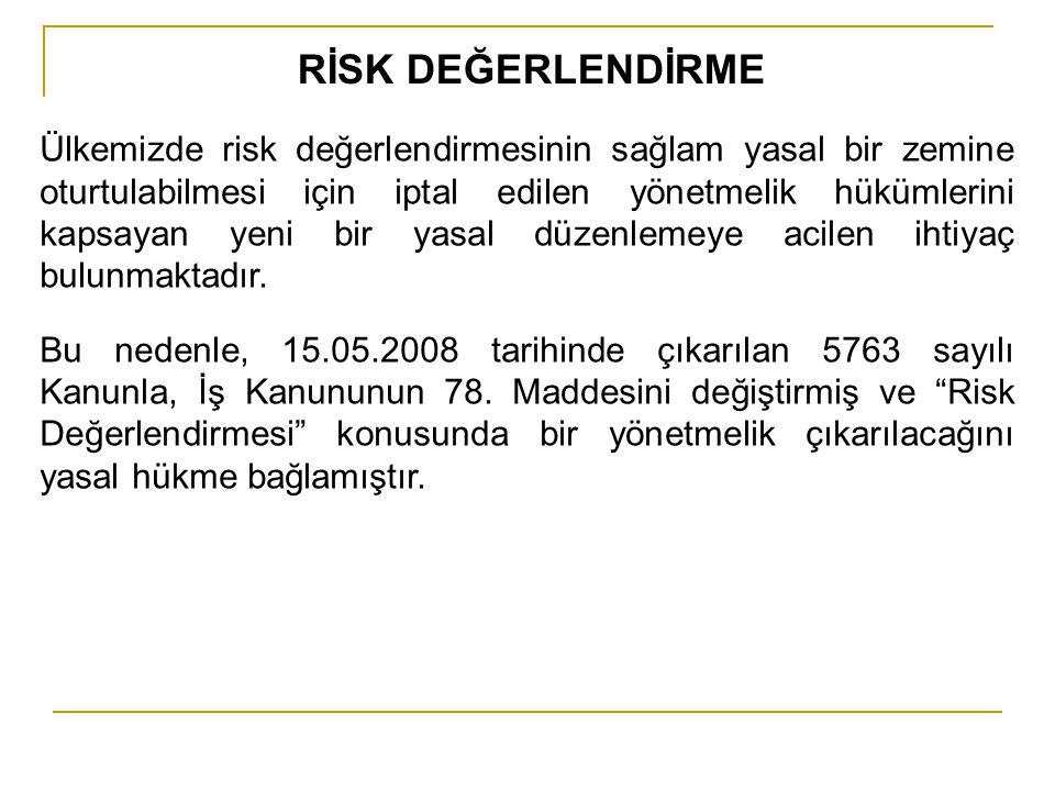RİSK DEĞERLENDİRME Ülkemizde risk değerlendirmesinin sağlam yasal bir zemine oturtulabilmesi için iptal edilen yönetmelik hükümlerini kapsayan yeni bi
