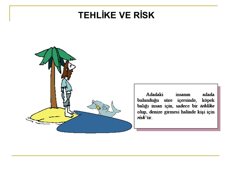 RİSK DEĞERLENDİRMESİNİN AŞAMALARI 2.adım: Risklerin Değerlendirilmesi ve Derecelendirilmesi Belirlenen tehlike listesinde yer alan tehlikelerden kaynaklanan riskler tespit edilerek bu risklerin her biri ayrı ayrı değerlendirmelere tabi tutulmalıdır.