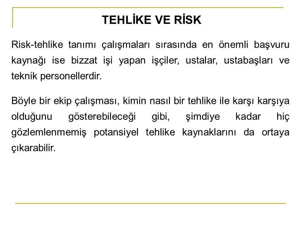 Risk-tehlike tanımı çalışmaları sırasında en önemli başvuru kaynağı ise bizzat işi yapan işçiler, ustalar, ustabaşları ve teknik personellerdir. Böyle