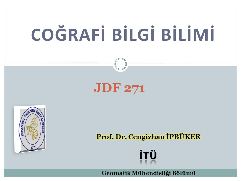 COĞRAFİ BİLGİ BİLİMİ JDF 271