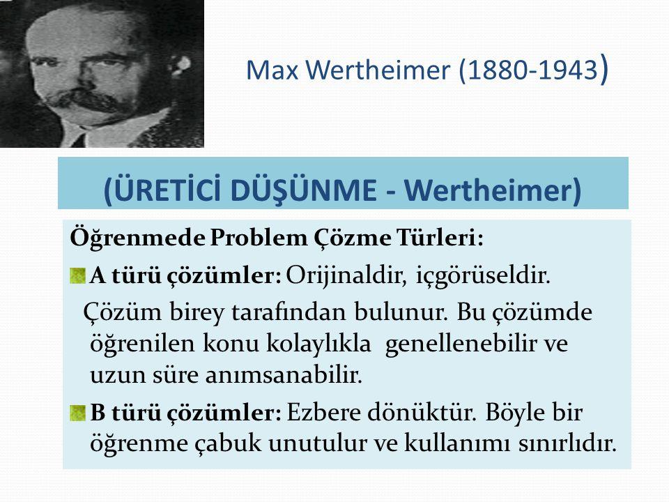 (ÜRETİCİ DÜŞÜNME - Wertheimer) Öğrenmede Problem Çözme Türleri: A türü çözümler: Orijinaldir, içgörüseldir.