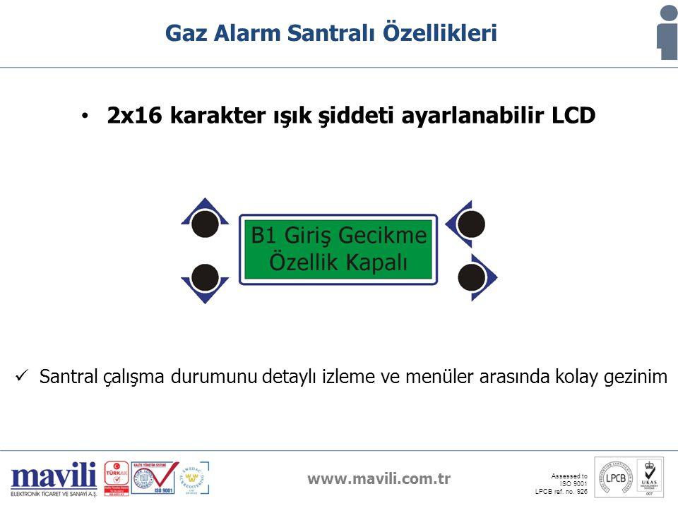 www.mavili.com.tr Assessed to ISO 9001 LPCB ref. no. 926 Gaz Alarm Santralı Özellikleri 2x16 karakter ışık şiddeti ayarlanabilir LCD Santral çalışma d
