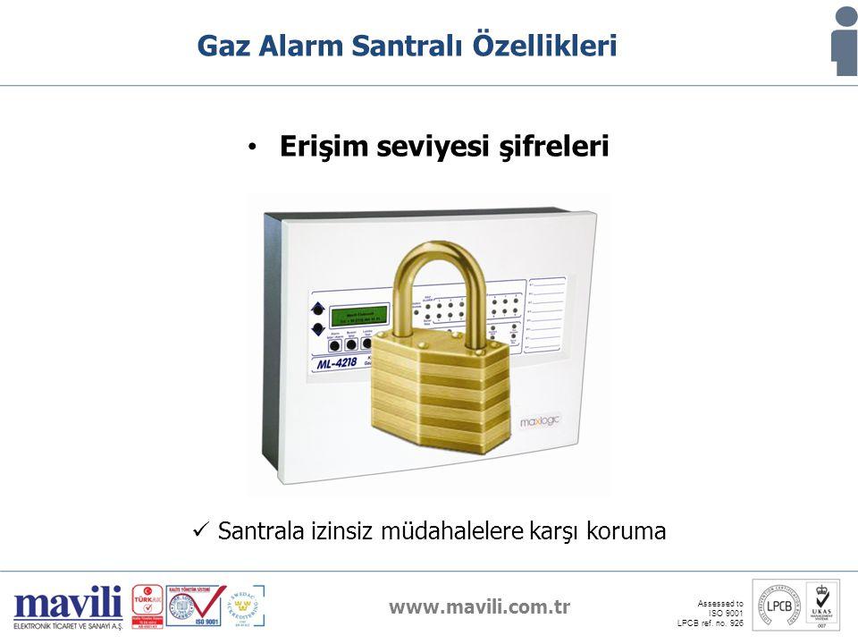 www.mavili.com.tr Assessed to ISO 9001 LPCB ref. no. 926 Gaz Alarm Santralı Özellikleri Erişim seviyesi şifreleri Santrala izinsiz müdahalelere karşı