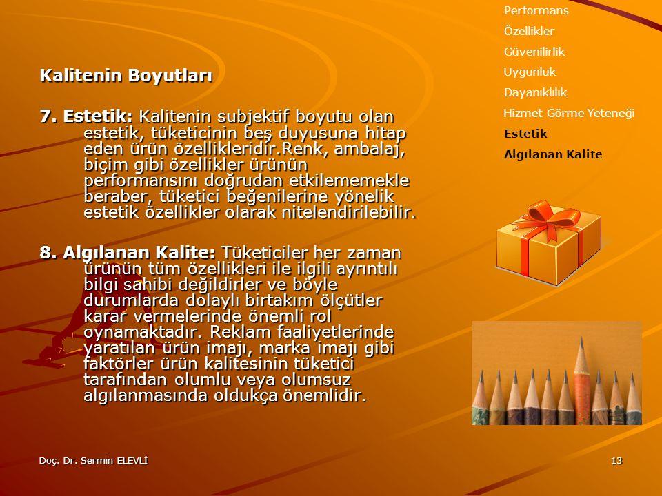 Doç. Dr. Sermin ELEVLİ13 Kalitenin Boyutları 7. Estetik: Kalitenin subjektif boyutu olan estetik, tüketicinin beş duyusuna hitap eden ürün özellikleri