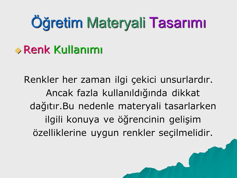 Öğretim Materyali Tasarımı  Renk Kullanımı Renk algılama üzerinde önemli bir etki oluşturur.