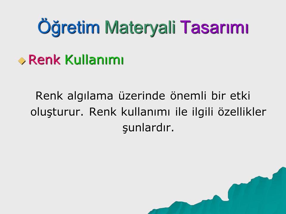 Öğretim Materyali Tasarımı  Renk Kullanımı Materyal hazırlarken renk öğesi kullanılmalıdır.