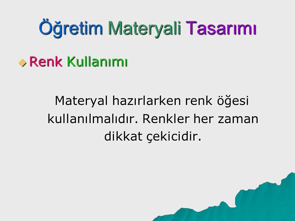 Öğretim Materyali Tasarımı  Renk Kullanımı Renkler önemli bilgileri ayırt etmede zıtlık oluşturularak kullanılabilir.