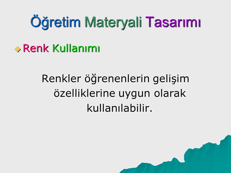 Öğretim Materyali Tasarımı  Renk Kullanımı Renkler öğrenenlerin gelişim özelliklerine uygun olarak kullanılabilir.