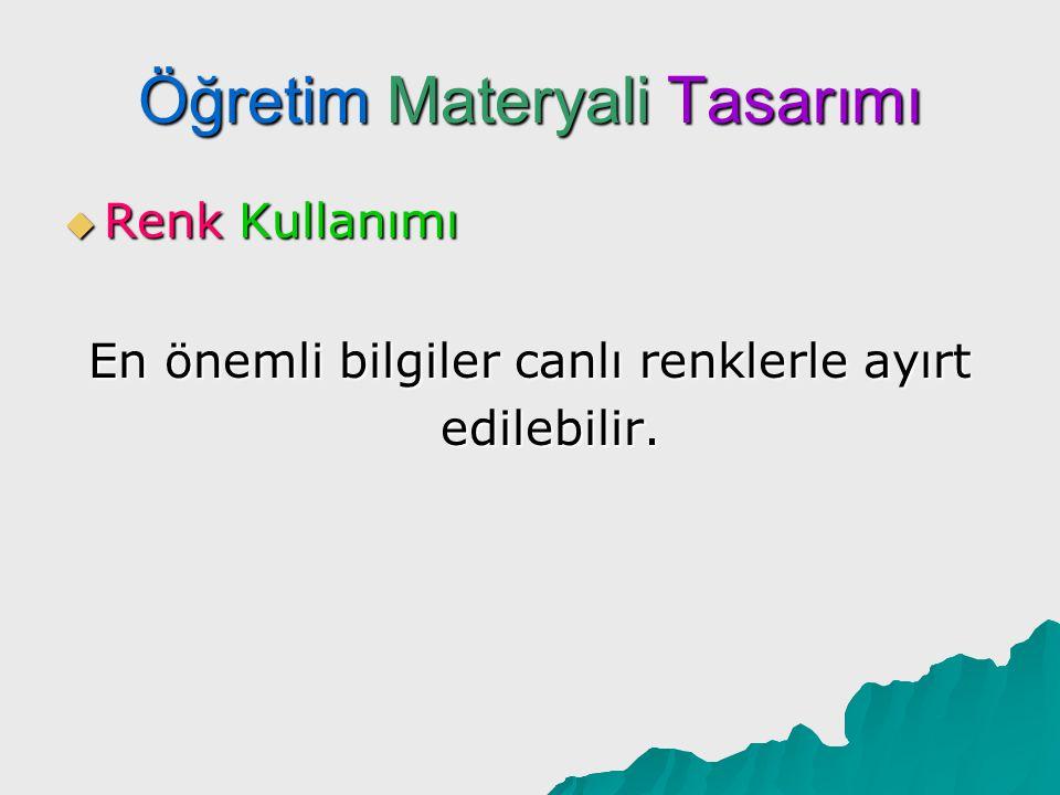 Öğretim Materyali Tasarımı  Renk Kullanımı En önemli bilgiler canlı renklerle ayırt edilebilir.