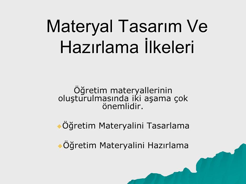 Materyal Tasarım Ve Hazırlama İlkeleri Öğretim materyallerinin oluşturulmasında iki aşama çok önemlidir.  Öğretim Materyalini Tasarlama  Öğretim Mat