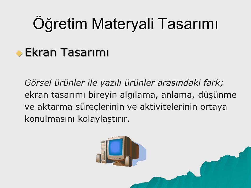 Öğretim Materyali Tasarımı  Ekran Tasarımı Ayrıca görsel ürünlerde; - Video ekranı dinamiktir.