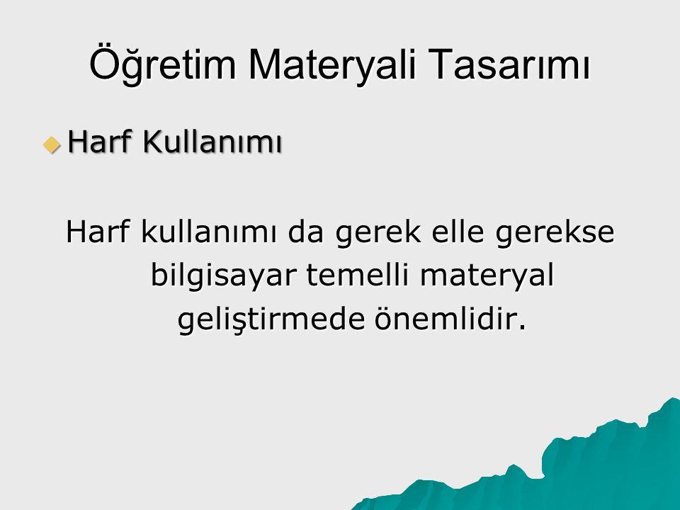 Öğretim Materyali Tasarımı  Harf Kullanımı Harf kullanımı da gerek elle gerekse bilgisayar temelli materyal geliştirmede önemlidir.