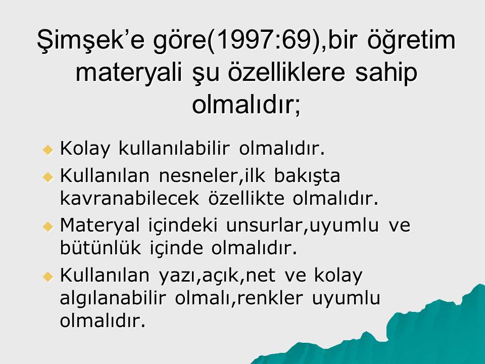 Şimşek'e göre(1997:69),bir öğretim materyali şu özelliklere sahip olmalıdır;  Kolay kullanılabilir olmalıdır.  Kullanılan nesneler,ilk bakışta kavra