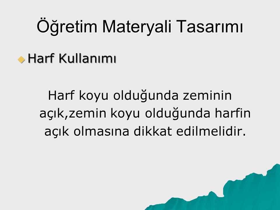 Öğretim Materyali Tasarımı  Harf Kullanımı Harf koyu olduğunda zeminin açık,zemin koyu olduğunda harfin açık olmasına dikkat edilmelidir.