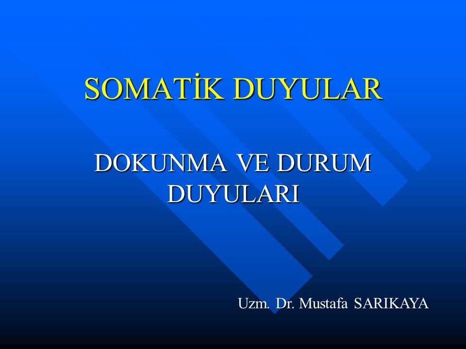 SOMATİK DUYULAR DOKUNMA VE DURUM DUYULARI Uzm. Dr. Mustafa SARIKAYA